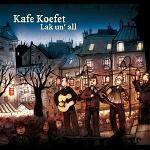 Kafe Koefet - 2013 - Lak un' all